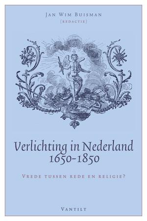 Verlichting in Nederland 1650-1850. Vrede tussen rede en religie ...